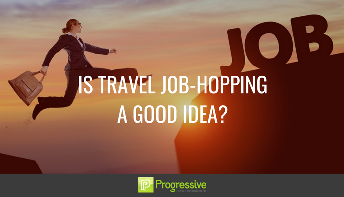 Is travel job hopping a good idea. Progressive travel recruitment.
