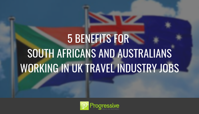 5 benefits for South AFricans or Australians of working In UK travel industry jobs. Progressive Travel Recruitment. travel jobs