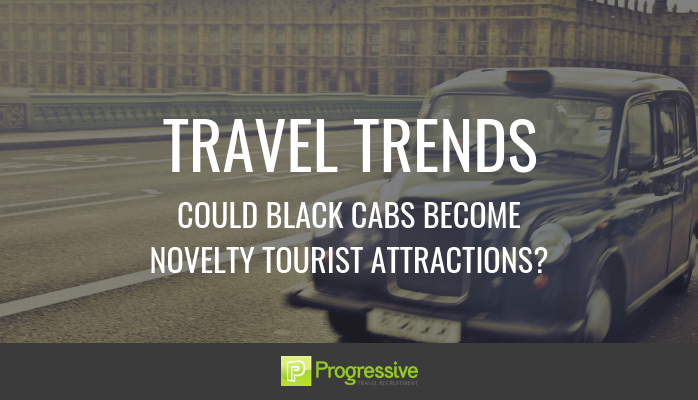 travel trends blog. could black cabs become novelty tourist attractions. Progressive Travel Recruitment. travel jobs uk. travel jobs london.