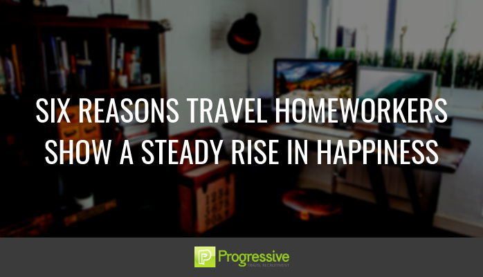 progressive travel recruitment. 6 reasons travel homeworkers show a rise in happiness. travel jobs. Manchester London UK