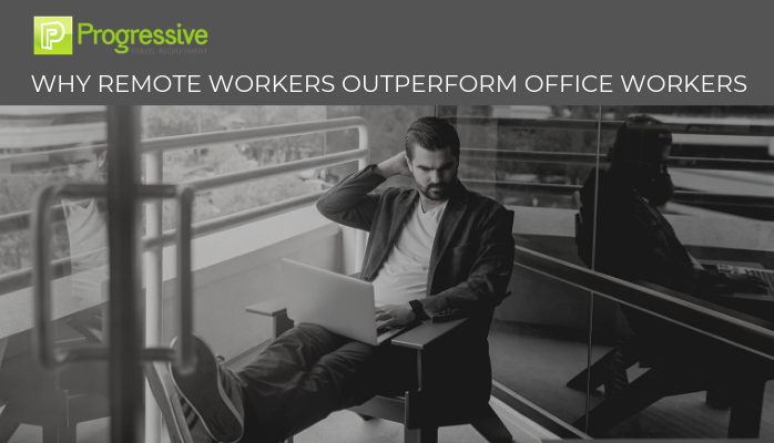 Why Remote Workers Outperform Office Workers | Travel Recruitment