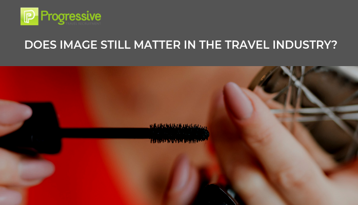 Does image still matter in travel. Progressive Travel Recruitment. Blog.