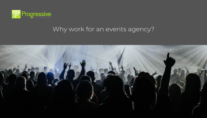 Why work for an events agency. events jobs uk travel jobs uk. Progressive Travel Recruitment.