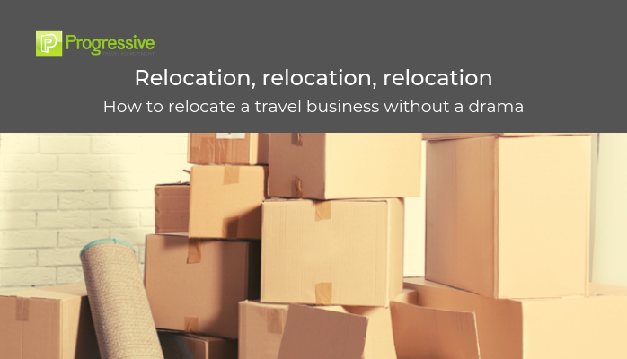 How to relocate a travel business without a drama progressive travel recruitment blog uk travel jobs relcation london manchester scotland travel industry recruitment