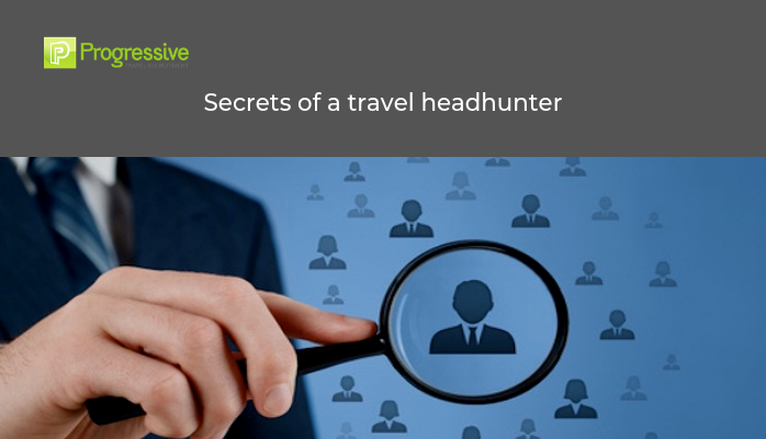progressive travel recruitment travel industry recruitment agency uk london manchester travel jobs blog secrets of a travel headhunter