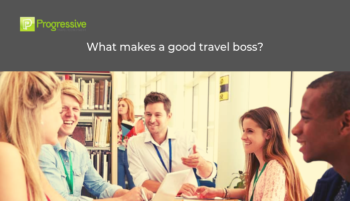 progressive travel recruitment travel industry. executive travel recruiter recruitment agency uk london manchester travel jobs blog what makes a good travel boss