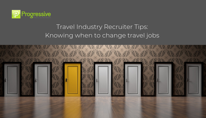 progressive travel recruitment lucy hatcher blog travel industry recruiter tips knowing when to change travel jobs