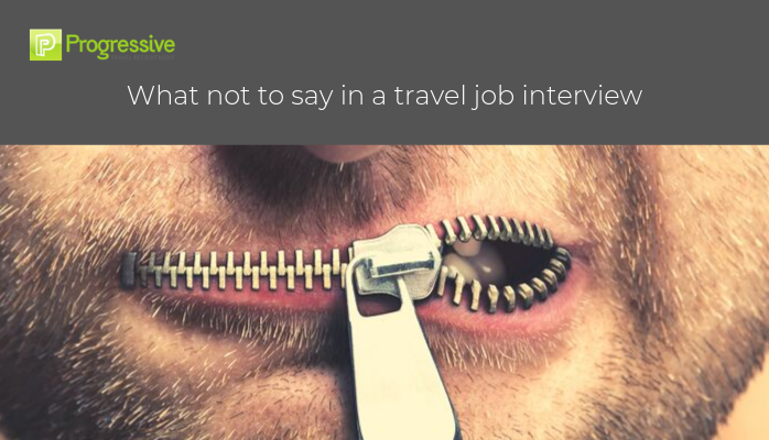 what not to say in a travel job interview progressive travel recruitment international travel recruitment blog