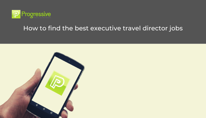 How To Find The Best Executive Travel Director Jobs