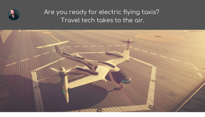 Travel tech takes to the air. Progressive Travel Recruitment blog on Uber Air and Uber Elevate