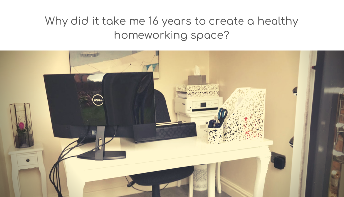 why did it take me 16 years to create a healthy homeworking space